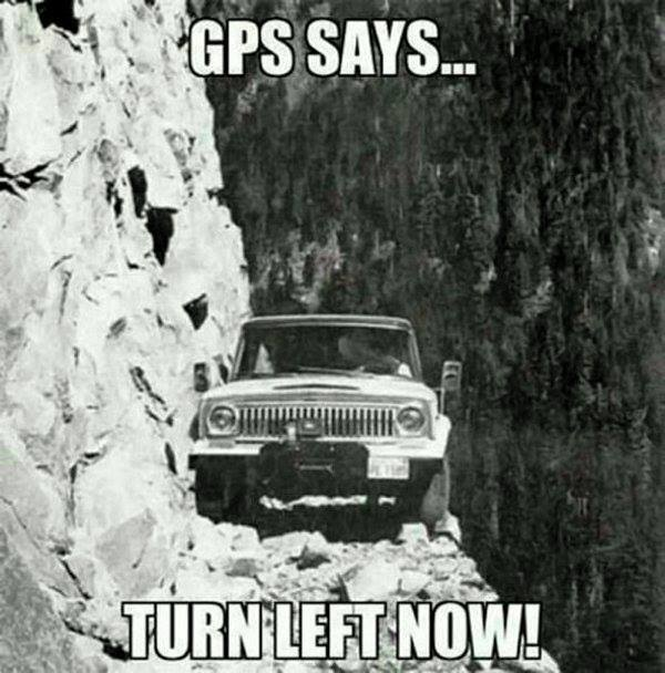 GPS SAYS TURN LEFT NOW