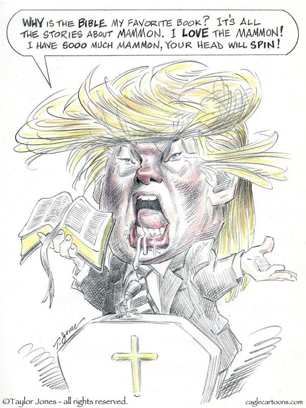 Trump and Mammon Taylor Jones Politicalcartoons com